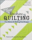 Next Steps in Machine Quilting-Free-Motion & Walking-Foot Designs : Professional Results on Your Home Machine - eBook