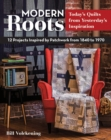 Modern Roots : 12 Projects Inspired by Patchwork from 1840-1970 - Book