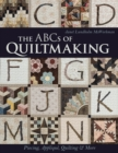 The ABCs of Quiltmaking : Piecing, Applique, Quilting & More - Book