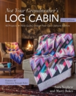 Not Your Grandmother's Log Cabin : 40 Projects - New Quilts, Design-Your-Own Options & More - Book