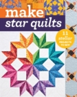Make Star Quilts : 11 Stellar Projects to Sew - Book