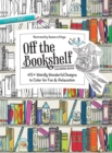Off the Bookshelf Coloring Book : 45+ Weirdly Wonderful Designs to Color for Fun & Relaxation - eBook