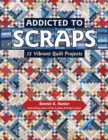 Addicted to Scraps : 12 Vibrant Quilt Projects - Book