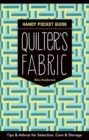 Quilter's Fabric Handy Pocket Guide : Tips & Advice for Selection, Care & Storage - eBook