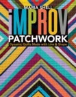 Improv Patchwork : Dynamic Quilts Made with Line & Shape - Book