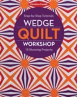Wedge Quilt Workshop : Step-by-Step Tutorials 10 Stunning Projects - eBook
