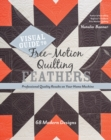Visual Guide to Free-Motion Quilting Feathers : 68 Modern Designs - Professional Quality Results on Your Home Machine - Book