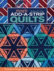 Magic Add-a-Strip Quilts : Transform Simple Shapes into Dynamic Designs - eBook
