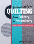 Free-Motion Quilting from Ordinary to Extraordinary : 3 Steps to Joyful Machine Stitching in 21 Days - Book