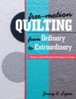 Free-Motion Quilting from Ordinary to Extraordinary : 3 Steps to Joyful Machine Stitching in 21 Days - eBook