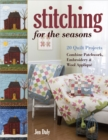 Stitching for the Seasons : 20 Quilt Projects. Combine Patchwork, Embroidery & Wool Applique - Book