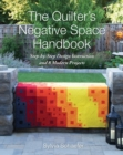 The Quilter's Negative Space Handbook : Step-By-Step Design Instruction and 8 Modern Projects - Book