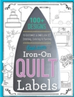 Best-Ever Iron-On Quilt Labels : 100+ Designs to Customize & Embellish with Stitching, Coloring & Painting - Book