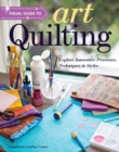 Visual Guide to Art Quilting : Explore Innovative Processes, Techniques & Styles - Book
