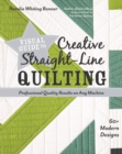 Visual Guide to Creative Straight-Line Quilting : Professional-Quality Results on Any Machine - Book