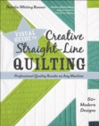 Visual Guide to Creative Straight-Line Quilting : Professional-Quality Results on Any Machine; 60+ Modern Designs - eBook