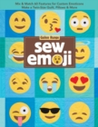 Sew Emoji : Mix & Match 60 Features for Custom Emoticons, Make a Twin-Size Quilt, Pillows & More - Book