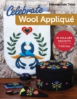 Celebrate Wool Applique : 30 Folk Art Projects; 7 Gift Sets - Book