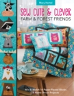 Sew Cute & Clever Farm & Forest Friends : Mix & Match 16 Paper-Pieced Blocks, 6 Home Decor Projects - Book