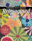 Dresden Quilt Blocks Reimagined : Sew Your Own Playful Plates; 25 Elements to Mix & Match - Book