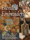 Blended Embroidery : Combining Old & New Textiles, Ephemera & Embroidery - Book
