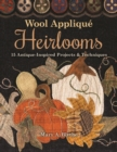 Wool Applique Heirlooms : 15 Antique-Inspired Projects & Techniques - Book
