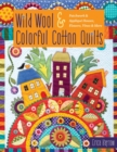 Wild Wool & Colorful Cotton Quilts : Patchwork & Applique Houses, Flowers, Vines & More - eBook