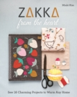 Zakka from the Heart : Sew 16 Charming Projects to Warm Any Home - Book