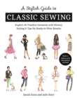 A Stylish Guide to Classic Sewing : Explore 30 Timeless Garments with History, Styling & Tips for Ready-to-Wear Results - Book