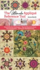 The Ultimate Applique Reference Tool : Hand & Machine Techniques; Step-by-Step Instructions; Choosing Supplies; Options for Embellishments - Book