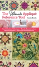 Ultimate Applique Reference Tool : Hand & Machine Techniques; Step-by-Step Instructions; Choosing Supplies; Options for Embellishments - eBook