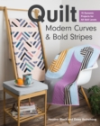 Quilt Modern Curves & Bold Stripes : 15 Dynamic Projects for All Skill Levels - eBook