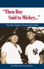 """Then Roy Said to Mickey. . ."" : The Best Yankees Stories Ever Told - eBook"