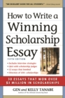 How to Write a Winning Scholarship Essay : 30 Essays That Won Over $3 Million in Scholarships - eBook