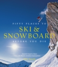 Fifty Places to Ski and Snowboard Before You Die - Book