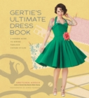 Gertie's Ultimate Dress Book : A Modern Guide to Sewing Fabulous Vintage Styles - Book