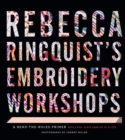 Rebecca Ringquist's Embroidery Workshops : A Bend-the-Rules Primer - Book