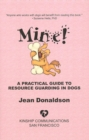 MINE! : A PRACTICAL GUIDE TO RESOURCE GUARDING IN DOGS - eBook