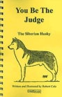 YOU BE THE JUDGE - THE SIBERIAN HUSKY - eBook