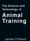 THE SCIENCE AND TECHNOLOGY OF ANIMAL TRAINING - eBook