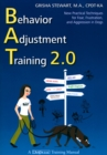 BEHAVIOR ADJUSTMENT TRAINING 2.0 : NEW PRACTICAL TECHNIQUES FOR FEAR, FRUSTRATION, AND AGGRESSION - eBook