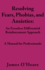 Resolving, Fears, Phobias, and Anxieties : A Manual for Professionals - eBook