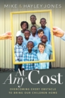 At Any Cost : Overcoming Every Obstacle to Bring Our Children Home - eBook
