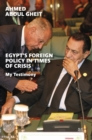 Egypt's Foreign Policy in Times of Crisis : My Testimony - eBook