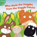 Who Stole the Veggies from the Veggie Patch? - eBook