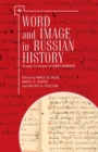 Word and Image in Russian History : Essays in Honor of Gary Marker - eBook