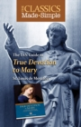 The Classics Made Simple : True Devotion to Mary with Preparation for Total Consecration - eBook
