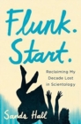 Flunk. Start. : Reclaiming My Decade Lost in Scientology - Book