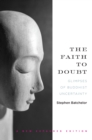 The Faith to Doubt : Glimpses of Buddhist Uncertainty - eBook