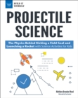 Projectile Science : The Physics Behind Kicking a Field Goal and Launching a Rocket with Science Activities for Kids - eBook
